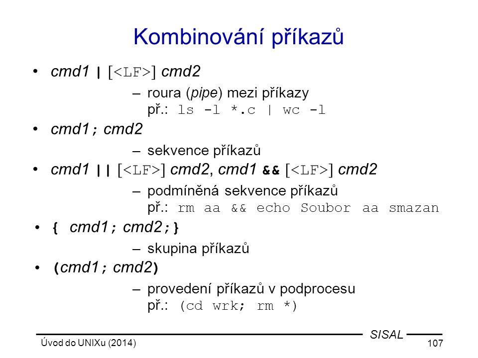 Kombinování příkazů cmd1 | [<LF>] cmd2 cmd1; cmd2
